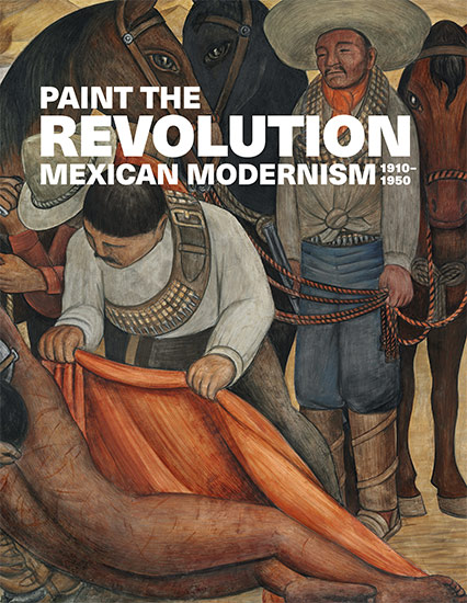 Paint the Revolution: Mexican Modernism, 1910�1950